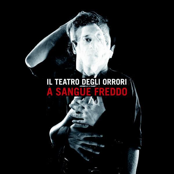 Il Teatro Degli Orrori - A Sangue Freddo