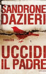 Sandrone Dazieri. Uccidi il padre