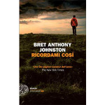 Bret Anthony Johnston. Ricordami così