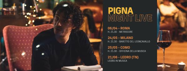 PIGNA - NIGHT LIVE