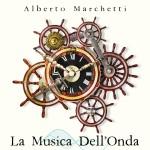La Musica dell'Onda: Il nuovo lavoro di Alberto Marchetti